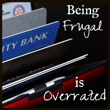 Frugal is Overrated