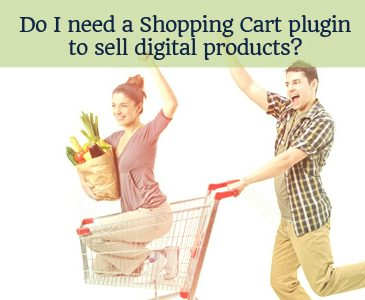 Do I need a Shopping Cart plugin to sell digital products